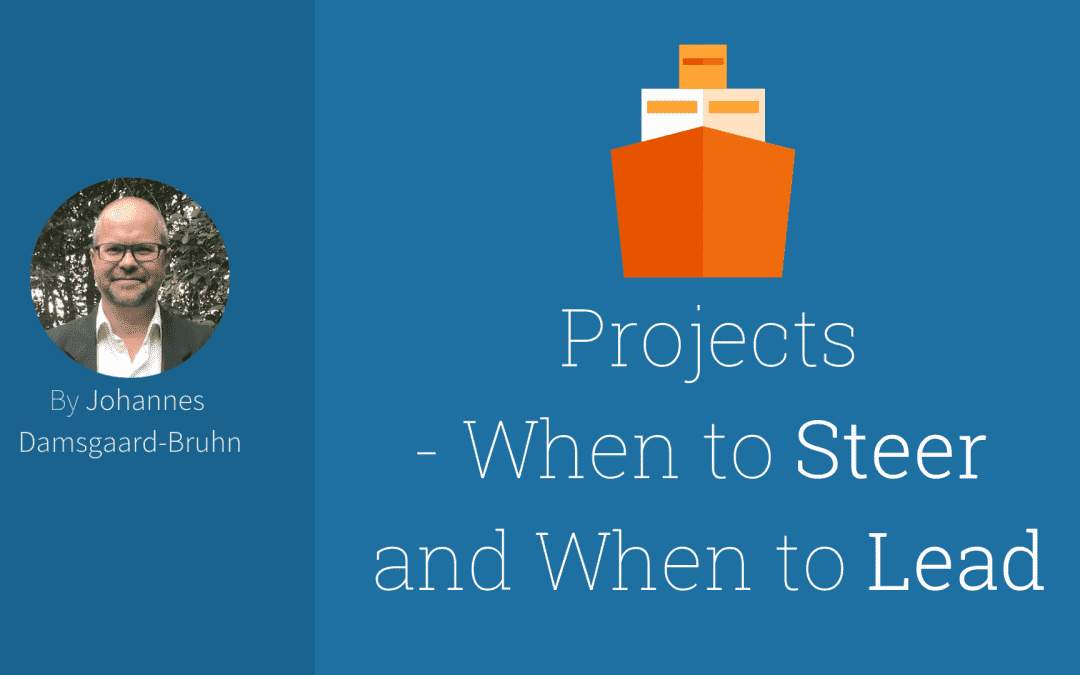 Projects – When to Steer and When to Lead
