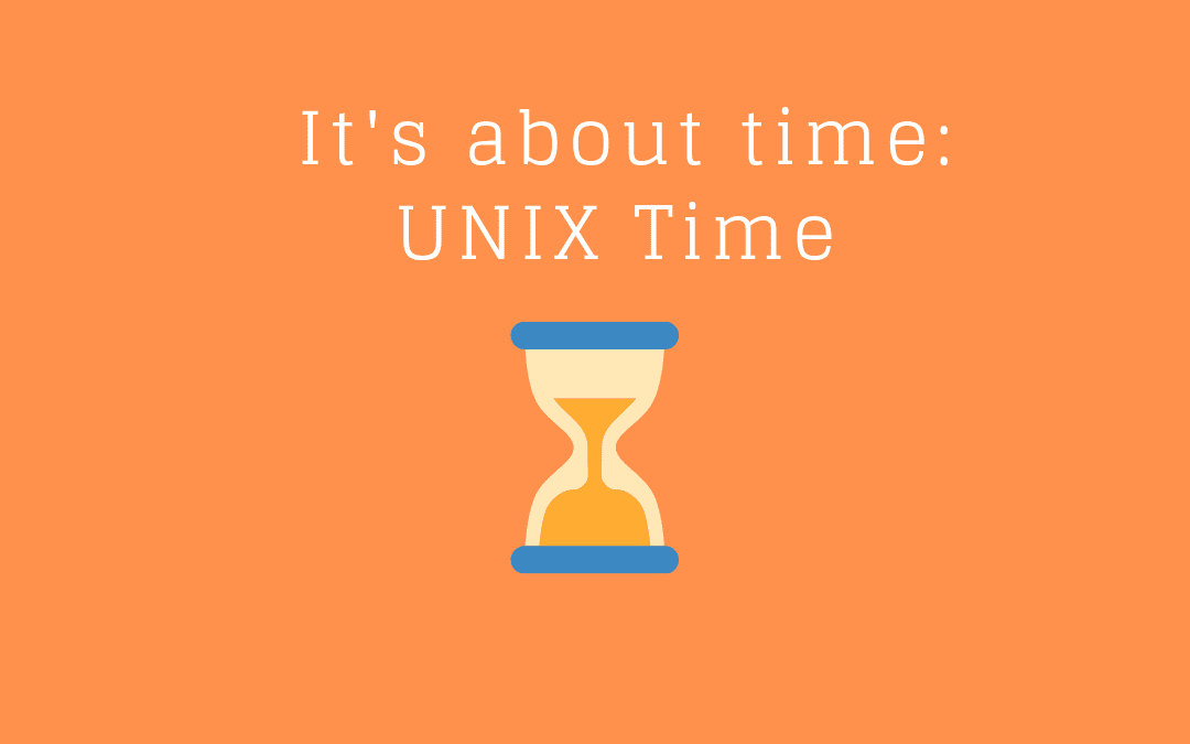 It's about time: UNIX Time