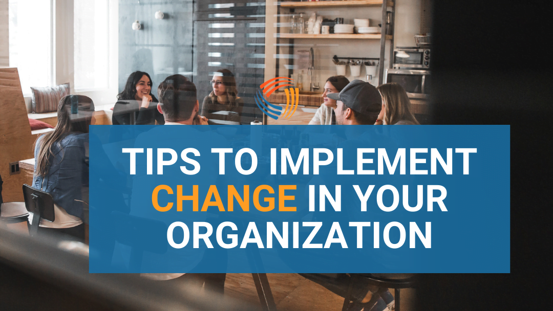 Tips to implement change in your organization